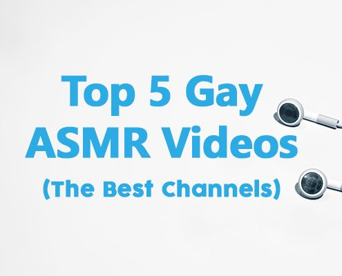 Gay ASMR: 5 of the Best Videos (and Channels)